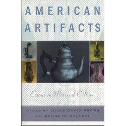 American Artifacts, Essays in Material Culture by Jules David Prown, 9780870135248.