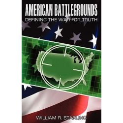 American Battlegrounds, Defining the War for Truth by William R Starling, 9781438244617.