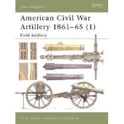 American Civil War Artillery 1861-1865, Field Artillery Pt.1 by Philip Katcher, 9781841762180.