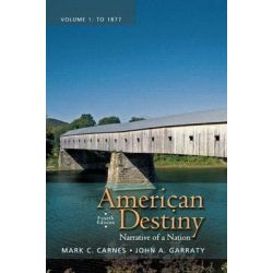 American Destiny, Narrative of a Nation, Volume 1 with New MyHistoryLab with Etext -- Access Card Package by Mark C. Carnes, 9780205216536.