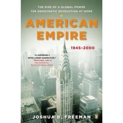 American Empire, The Rise of a Global Power, the Democratic Revolution at Home, 1945-2000 by Joshua B Freeman, 9780143123491.