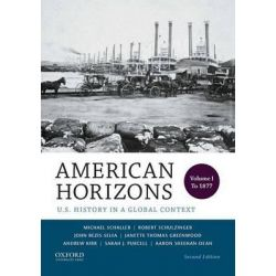 American Horizons, U.S. History in a Global Context, Volume I: To 1877 by Regents Professor of History Michael Schaller, 9780199389315.