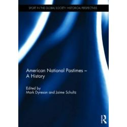American National Pastimes - a History, Sport in the Global Society - Historical Perspectives by Mark Dyreson, 9781138828087.