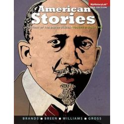 American Stories, Volume 2 with Myhistorylab Access Code, A History of the United States by Professor of History H W Brands, 9780205990818.