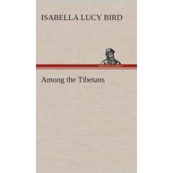 Among the Tibetans by Isabella L (Isabella Lucy) Bird, 9783849515676.