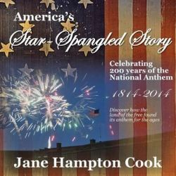 America's Star-Spangled Story, Celebrating 200 Years of the National Anthem by Jane Hampton Cook, 9781941103395.