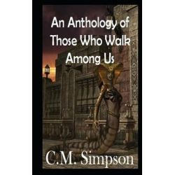 An Anthology of Those Who Walk Among Us, The Simpson Anthologies by C M Simpson, 9781479333646.