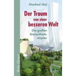 Bücher: Der Traum von einer besseren Welt  von Manfred Mai