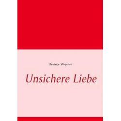 Bücher: Unsichere Liebe  von Beatrice Wegener