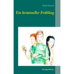 Bücher: Ein krimineller Frühling  von Tomazic Daniel