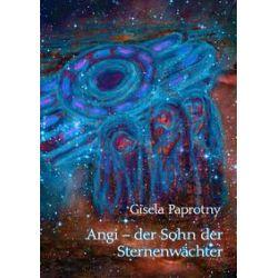 Bücher: Angi - der Sohn der Sternenwächter  von Gisela Paprotny