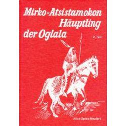 Bücher: Mirko Atsistamokon 02. Häuptling Mirko Atsistamokon  von Alice Spies-Neufert