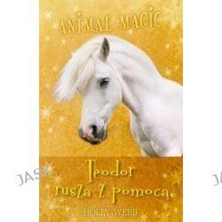 Animal Magic. Teodor rusza z pomoca - Holly Webb