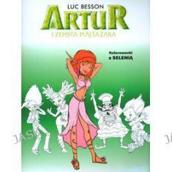 Artur i zemsta Maltazara. Kolorowanki z Selenią - Luc Besson