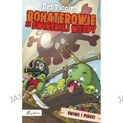Angry Birds. Bad Piggies. Bohaterowie ze Świńskiej Wyspy. Świnie i piraci
