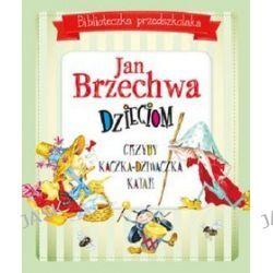 Biblioteczka przedszkolaka. Jan Brzechwa dzieciom. Grzyby, Kaczka-Dziwaczka, Katar - Jan Brzechwa