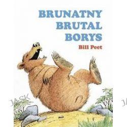 Brunatny brutal Borys - Bill Peet