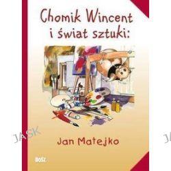 Chomik wincent i świat sztuki Jan Matejko - Anna Chudzik