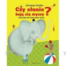 Czy słonie boją się myszy? Historyjki dla ciekawskich dzieci - Christian Dreller