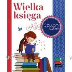 Czytam sobie. Wielka księga - Joanna Olech, Joanna Strzałkowska, Agnieszka Tyszka