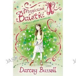 Delfina i szklane trzewiczki. Magiczne baletki - Darcey Bussell