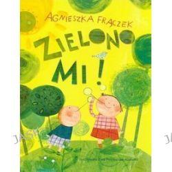 Zielono mi! - Agnieszka Frączek