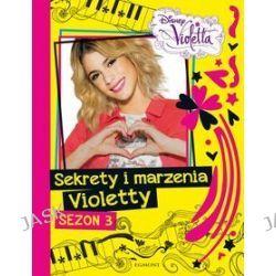 Disney Violetta. Sekrety i marzenia Violetty. Sezon 3 -