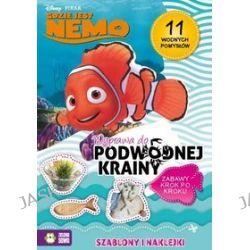 Disney PIXAR Gdzie jest Nemo. Wyprawa do podwodnej krainy. 11 wodnych pomysłów + naklejki -