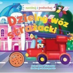 Dzielny wóz strażacki! Naciśnij i posłuchaj - Anna Wiśniewska