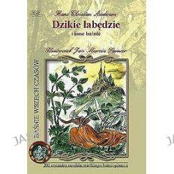 Dzikie łabędzie i inne baśnie - Hans Christian Andersen