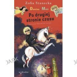 Domino i Muki Po drugiej stronie czasu - Zofia Stanecka