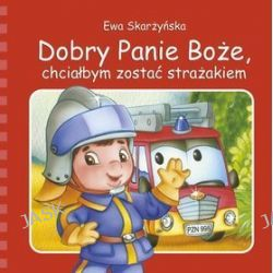 Dobry Panie Boże, chciałbym zostać strażakiem - Ewa Skarżyńska