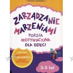 Zarządzanie marzeniami. Poezja motywacyjna dla dzieci 3-5 lat - Michał Zawadka