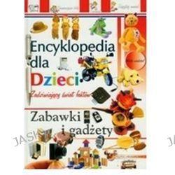 Encyklopedia dla dzieci. Zabawki i gadżety