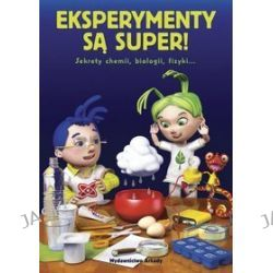 Eksperymenty są super, sekrety chemii biologii fizyki!