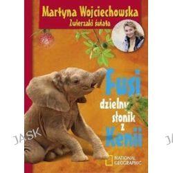 Fusi. Dzielny słonik z Kenii - Martyna Wojciechowska