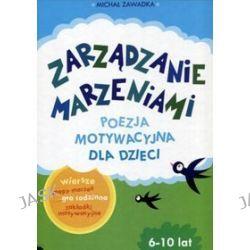 Zarządzanie marzeniami. Poezja motywacyjna dla dzieci 6-10 lat - Michał Zawadka