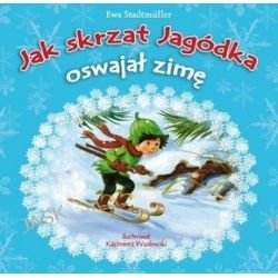 Jak skrzat Jagódka oswajał zimę - Ewa Stadtmuller