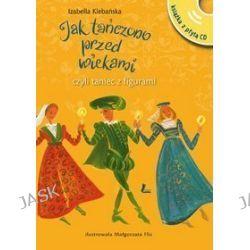 Jak tańczono przed wiekami - Izabella Klebańska