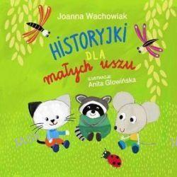 Historyjki dla małych uszu - Joanna Wachowiak