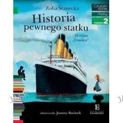 "Historia pewnego statku. O rejsie ""Titanica"" - Zofia Stanecka"