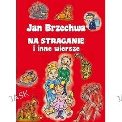 Jan Brzechwa. Na Straganie i inne wiersze - Jan Brzechwa