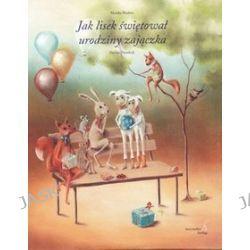 Jak lisek świętował urodziny zajączka - Monika Houben, Dariusz Twardoch