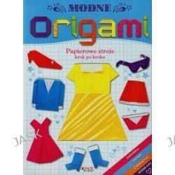 Jedność dla dzieci. Modne origami. Papierowe stroje krok po kroku - Catherine Ard
