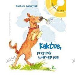 Kaktus przygody wiernego psa. + Książka audio na CD - Barbara Gawryluk