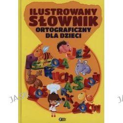 Język polski. Ilustrowany słownik ortograficzny dla dzieci. Materiały pomocnicze -