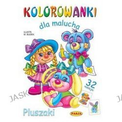 Kolorowanki dla malucha. Pluszaki + 32 naklejki - Mariola Budek