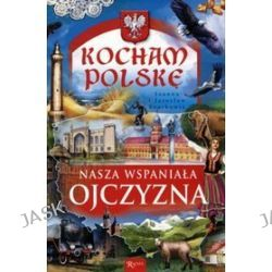 Kocham Polskę. Nasza wspaniała ojczyzna - Jarosław Szarko, Joanna Szarko