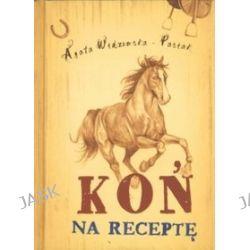 Koń na receptę - Agata Widzowska Pasiak