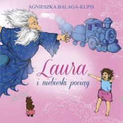 Laura i niebieski pociąg - Agnieszka Bałaga-Kupis